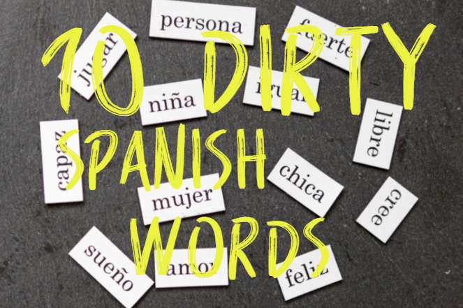 How to Talk Dirty in Spanish - 10 Dirty Spanish Words